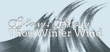 Blow, Blow Thou Winter Wind graphic